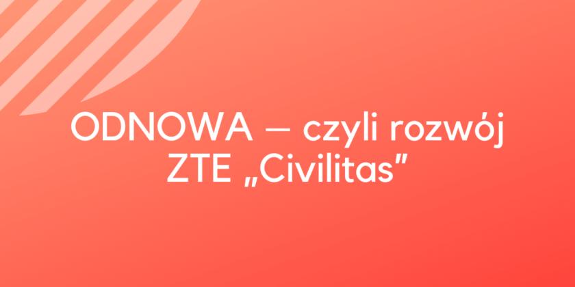"""ODNOWA – czyli rozwój ZTE """"Civilitas"""""""